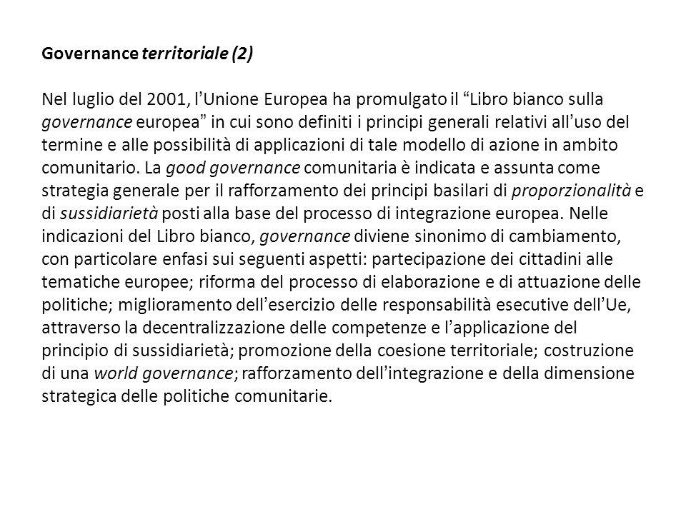 Governance territoriale (2) Nel luglio del 2001, l'Unione Europea ha promulgato il Libro bianco sulla governance europea in cui sono definiti i principi generali relativi all'uso del termine e alle possibilità di applicazioni di tale modello di azione in ambito comunitario.