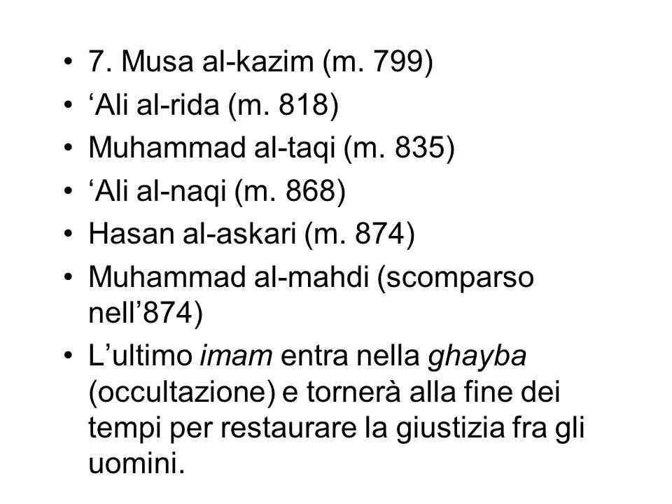 7. Musa al-kazim (m. 799)'Ali al-rida (m. 818) Muhammad al-taqi (m. 835) 'Ali al-naqi (m. 868) Hasan al-askari (m. 874)