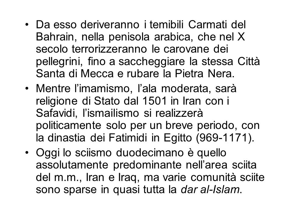 Da esso deriveranno i temibili Carmati del Bahrain, nella penisola arabica, che nel X secolo terrorizzeranno le carovane dei pellegrini, fino a saccheggiare la stessa Città Santa di Mecca e rubare la Pietra Nera.
