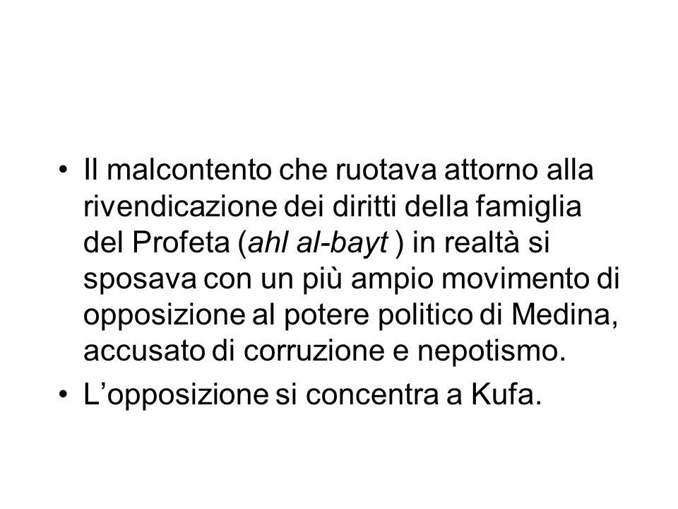 Il malcontento che ruotava attorno alla rivendicazione dei diritti della famiglia del Profeta (ahl al-bayt ) in realtà si sposava con un più ampio movimento di opposizione al potere politico di Medina, accusato di corruzione e nepotismo.