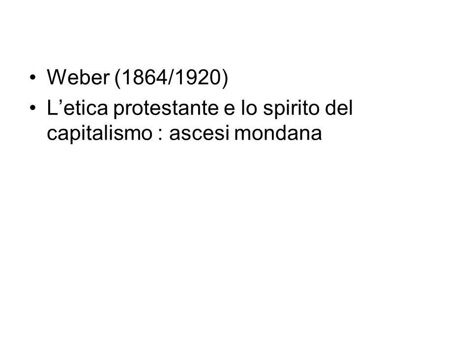 Weber (1864/1920) L'etica protestante e lo spirito del capitalismo : ascesi mondana