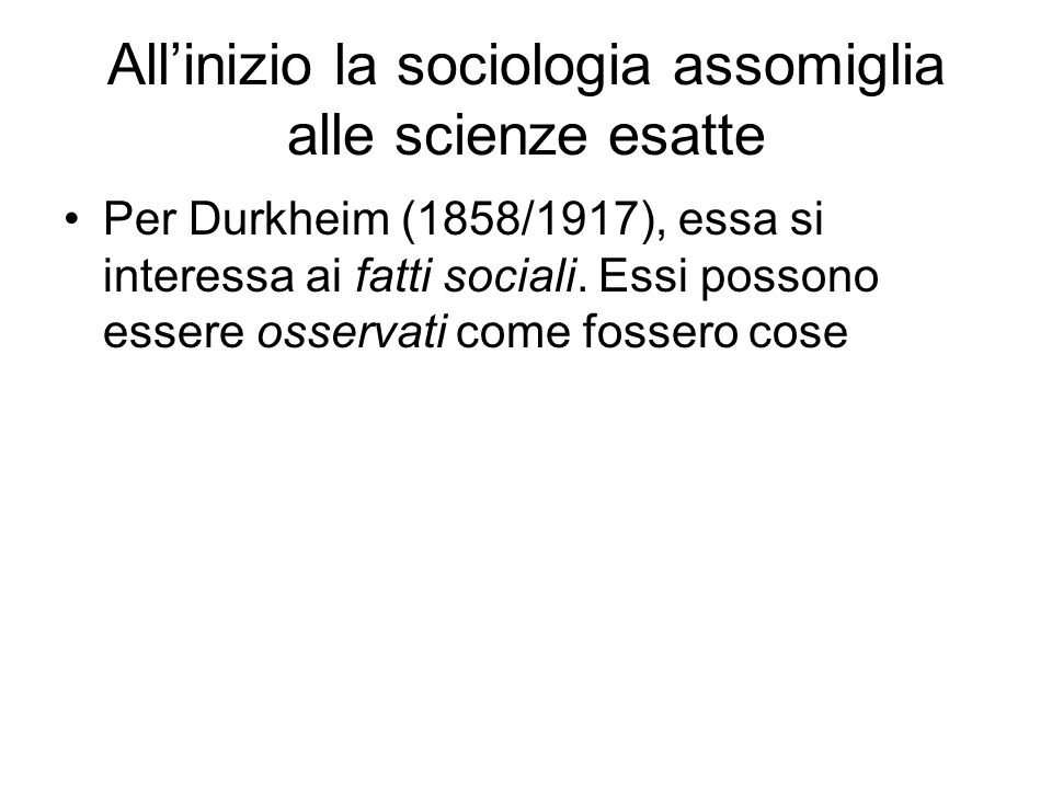 All'inizio la sociologia assomiglia alle scienze esatte