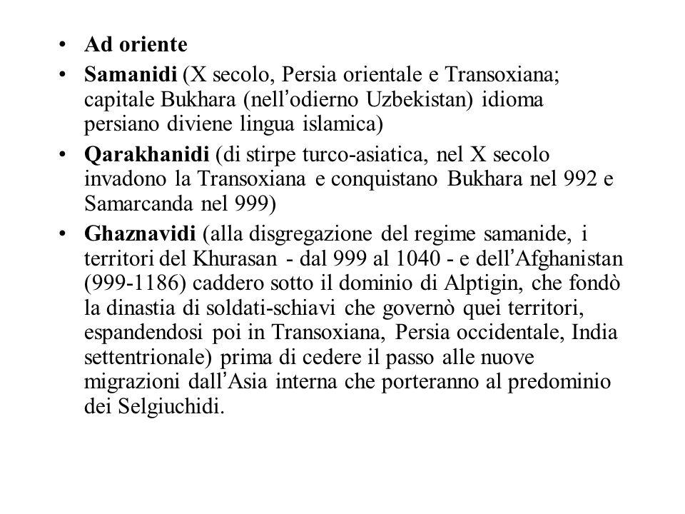 Ad oriente Samanidi (X secolo, Persia orientale e Transoxiana; capitale Bukhara (nell'odierno Uzbekistan) idioma persiano diviene lingua islamica)