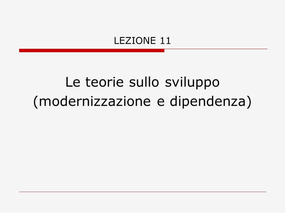 Le teorie sullo sviluppo (modernizzazione e dipendenza)