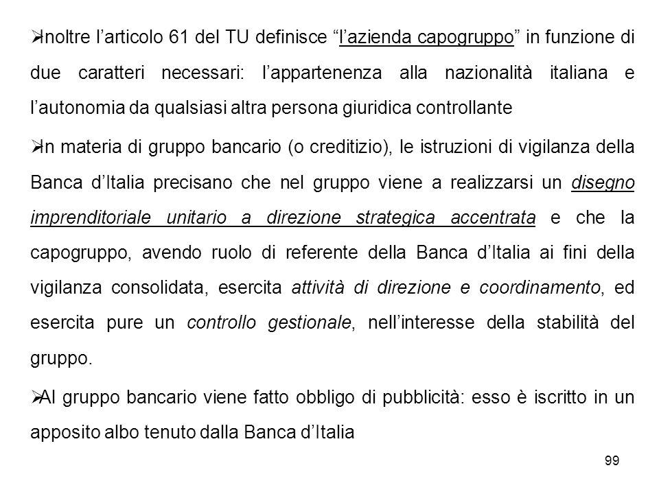 Inoltre l'articolo 61 del TU definisce l'azienda capogruppo in funzione di due caratteri necessari: l'appartenenza alla nazionalità italiana e l'autonomia da qualsiasi altra persona giuridica controllante