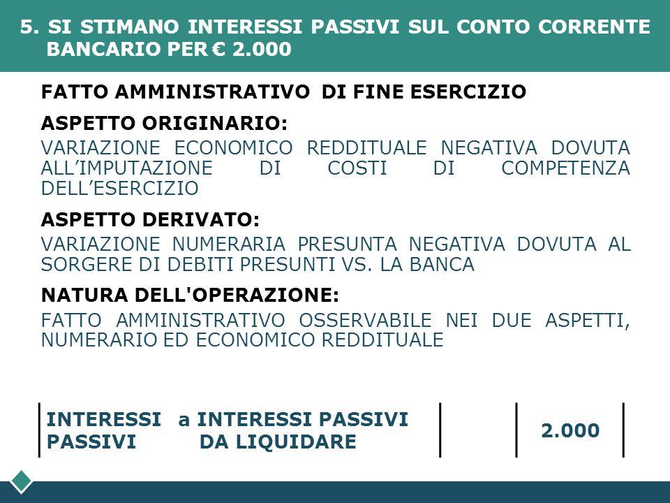 5. SI STIMANO INTERESSI PASSIVI SUL CONTO CORRENTE. BANCARIO PER € 2