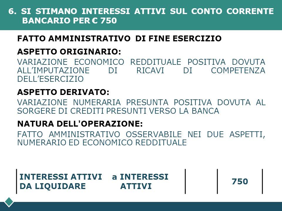 6. SI STIMANO INTERESSI ATTIVI SUL CONTO CORRENTE BANCARIO PER € 750