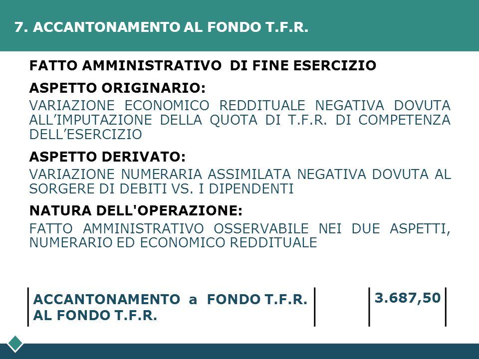 7. ACCANTONAMENTO AL FONDO T.F.R.
