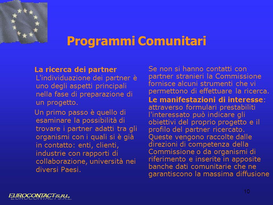 Programmi Comunitari La ricerca dei partner L individuazione dei partner è uno degli aspetti principali nella fase di preparazione di un progetto.