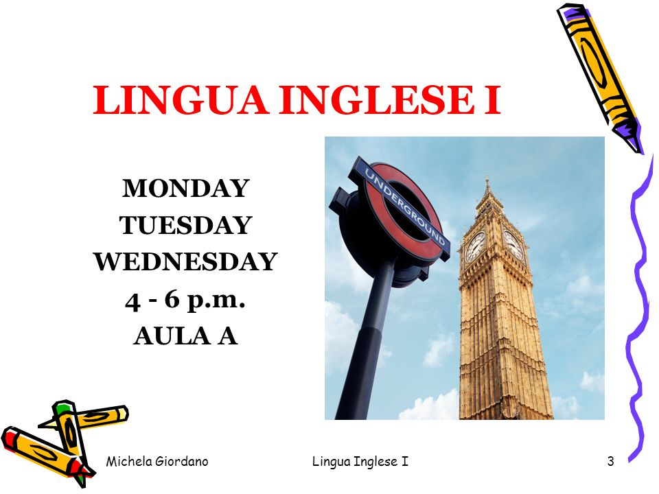 LINGUA INGLESE I MONDAY TUESDAY WEDNESDAY 4 - 6 p.m. AULA A