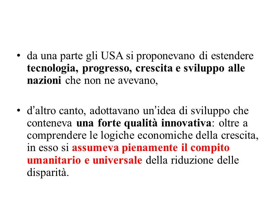 da una parte gli USA si proponevano di estendere tecnologia, progresso, crescita e sviluppo alle nazioni che non ne avevano,