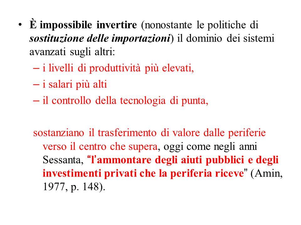 È impossibile invertire (nonostante le politiche di sostituzione delle importazioni) il dominio dei sistemi avanzati sugli altri: