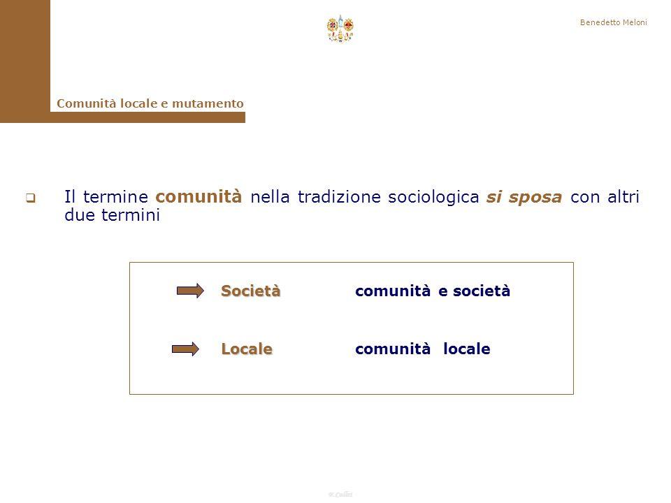 Benedetto Meloni Comunità locale e mutamento. Il termine comunità nella tradizione sociologica si sposa con altri due termini.