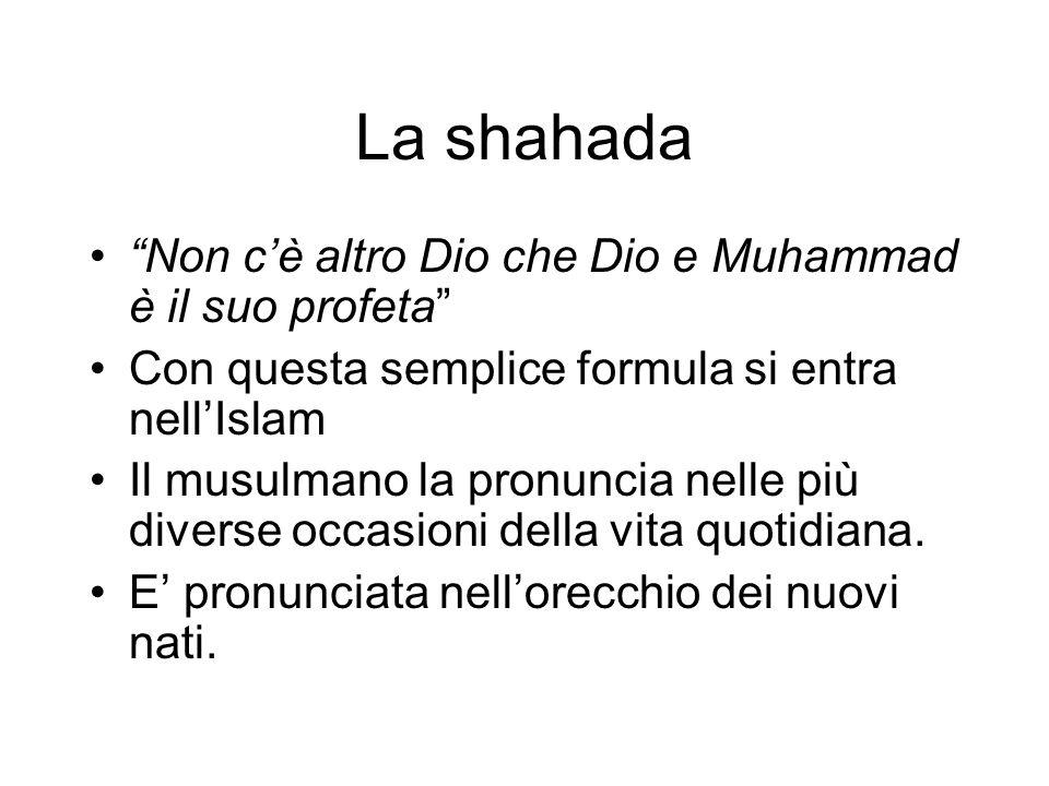 La shahada Non c'è altro Dio che Dio e Muhammad è il suo profeta