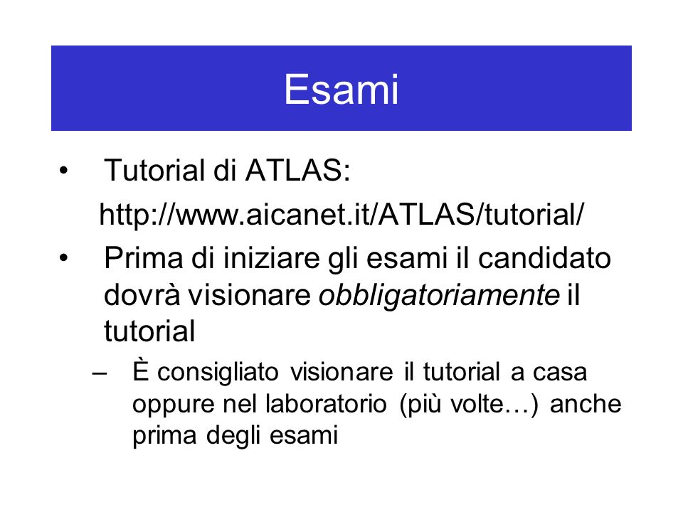 Esami Tutorial di ATLAS: http://www.aicanet.it/ATLAS/tutorial/