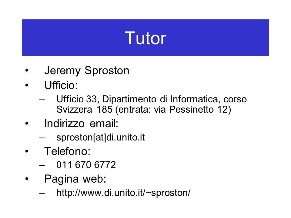 Tutor Jeremy Sproston Ufficio: Indirizzo email: Telefono: Pagina web:
