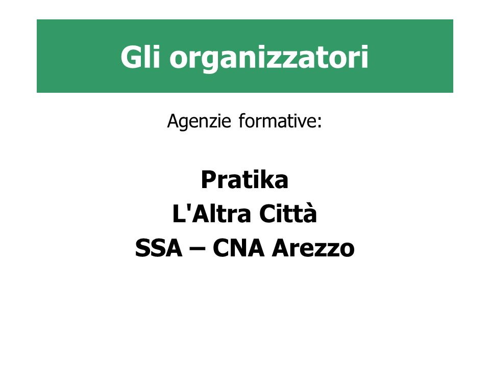 Gli organizzatori Pratika L Altra Città SSA – CNA Arezzo