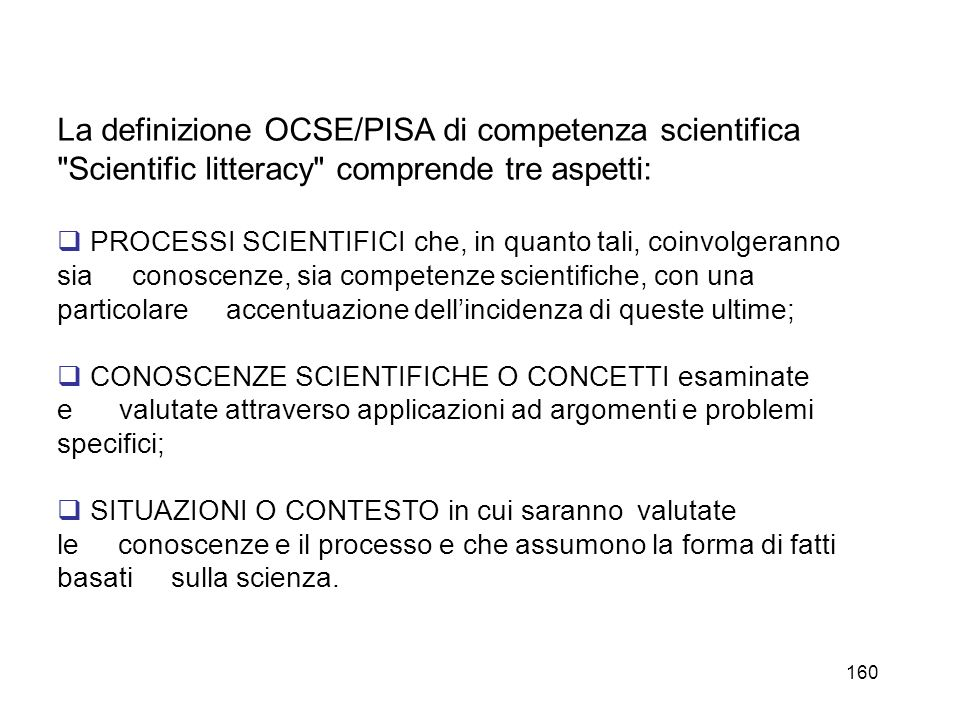 La definizione OCSE/PISA di competenza scientifica Scientific litteracy comprende tre aspetti: