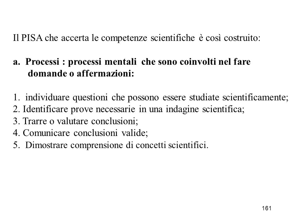 Il PISA che accerta le competenze scientifiche è così costruito: