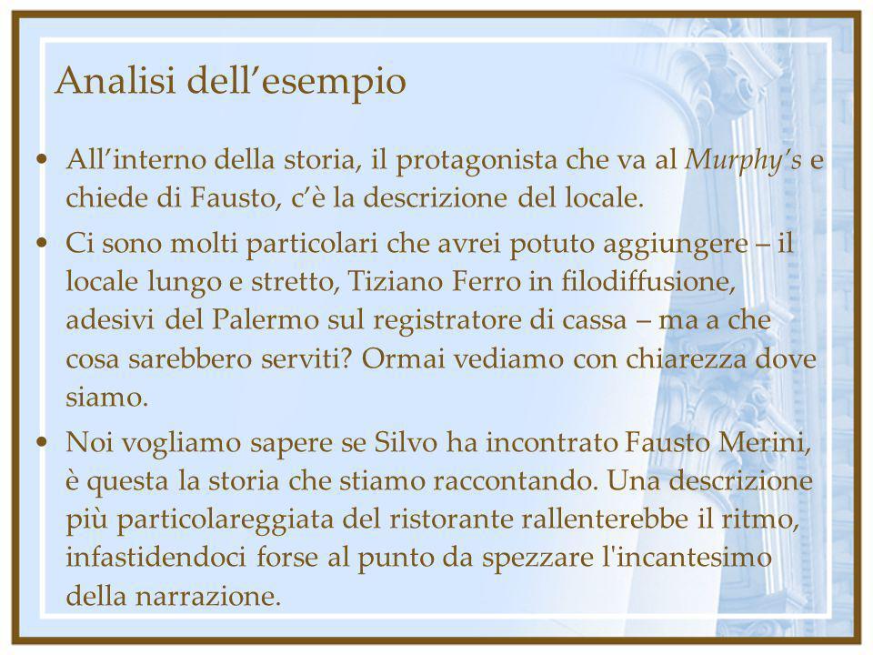 Analisi dell'esempio All'interno della storia, il protagonista che va al Murphy's e chiede di Fausto, c'è la descrizione del locale.