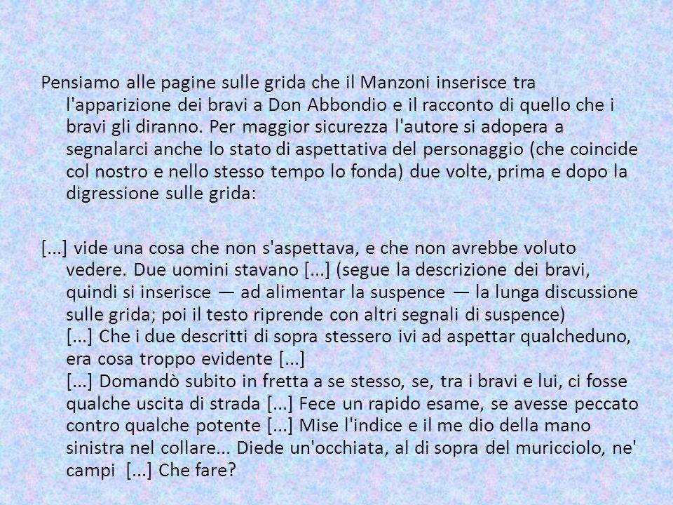 Pensiamo alle pagine sulle grida che il Manzoni inserisce tra l apparizione dei bravi a Don Abbondio e il racconto di quello che i bravi gli diranno.