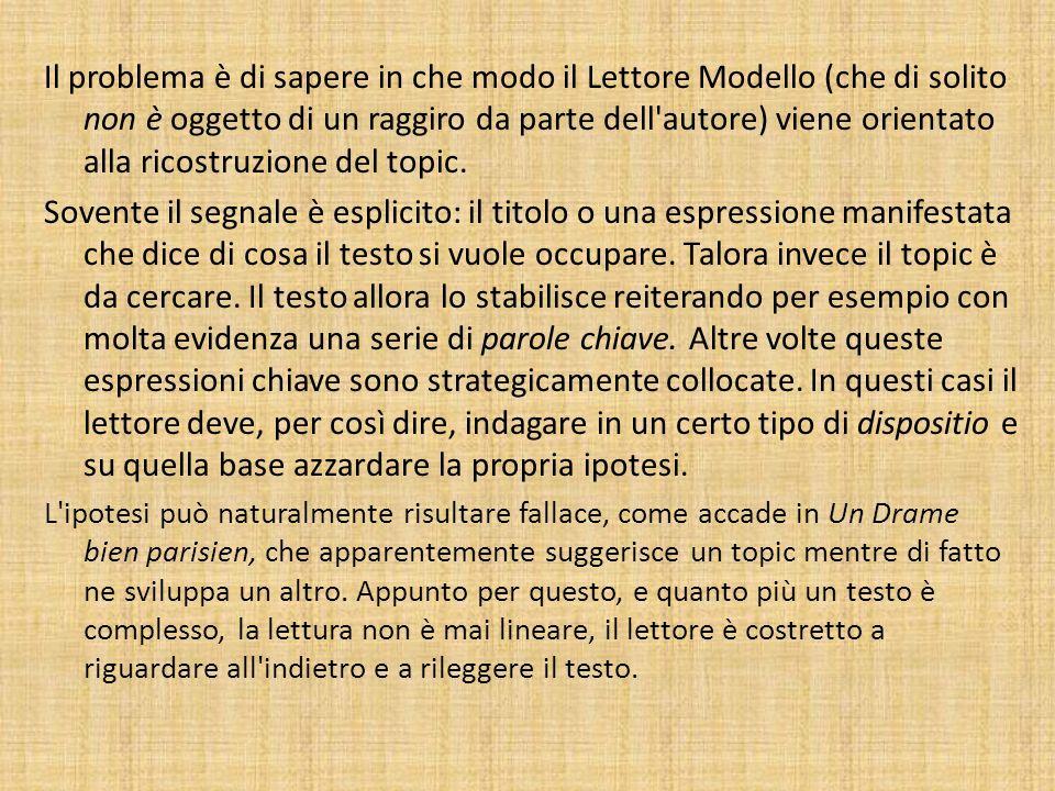 Il problema è di sapere in che modo il Lettore Modello (che di solito non è oggetto di un raggiro da parte dell autore) viene orientato alla ricostruzione del topic.