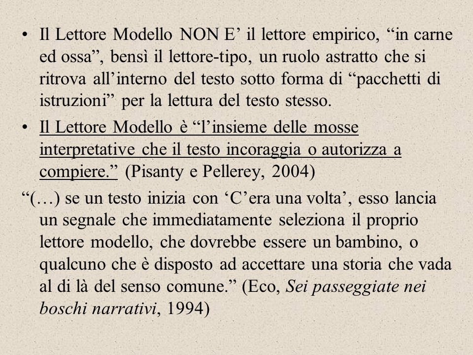Il Lettore Modello NON E' il lettore empirico, in carne ed ossa , bensì il lettore-tipo, un ruolo astratto che si ritrova all'interno del testo sotto forma di pacchetti di istruzioni per la lettura del testo stesso.