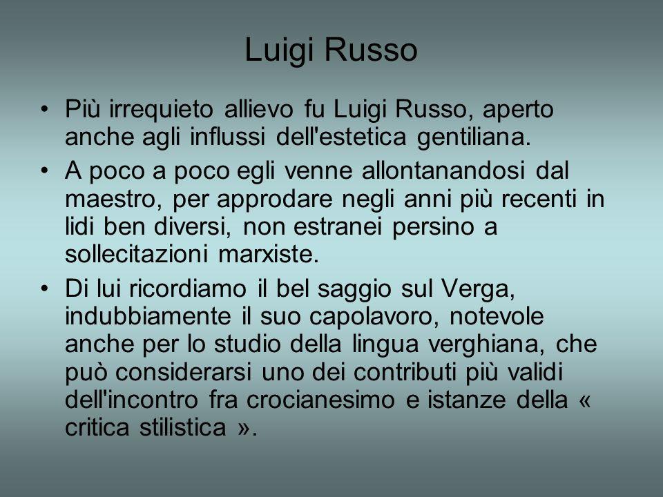 Luigi Russo Più irrequieto allievo fu Luigi Russo, aperto anche agli influssi dell estetica gentiliana.