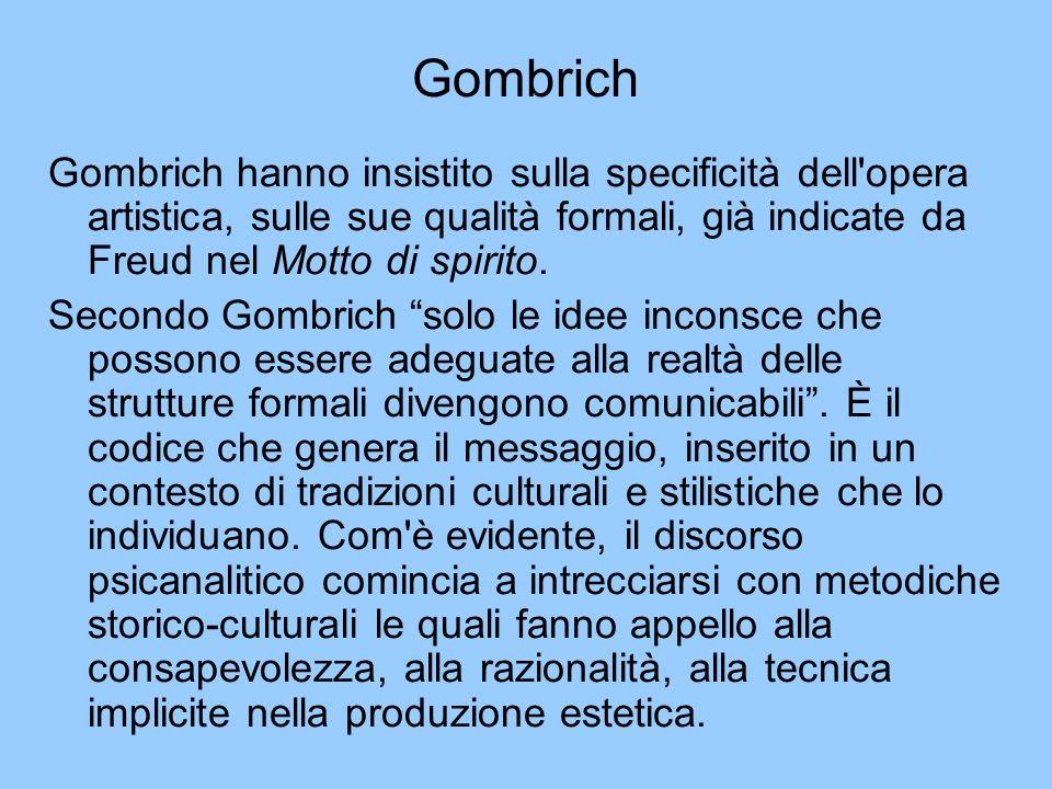 Gombrich Gombrich hanno insistito sulla specificità dell opera artistica, sulle sue qualità formali, già indicate da Freud nel Motto di spirito.