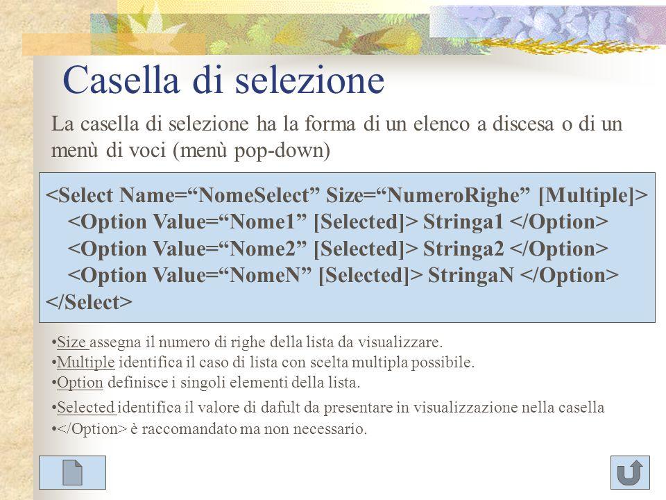 Casella di selezione La casella di selezione ha la forma di un elenco a discesa o di un menù di voci (menù pop-down)