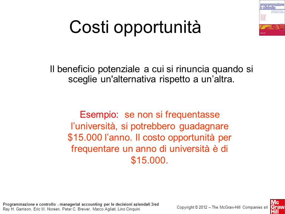 Costi opportunitàIl beneficio potenziale a cui si rinuncia quando si sceglie un alternativa rispetto a un'altra.