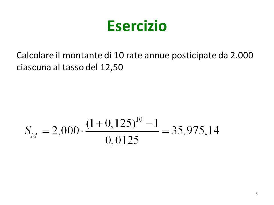 Esercizio Calcolare il montante di 10 rate annue posticipate da 2.000 ciascuna al tasso del 12,50