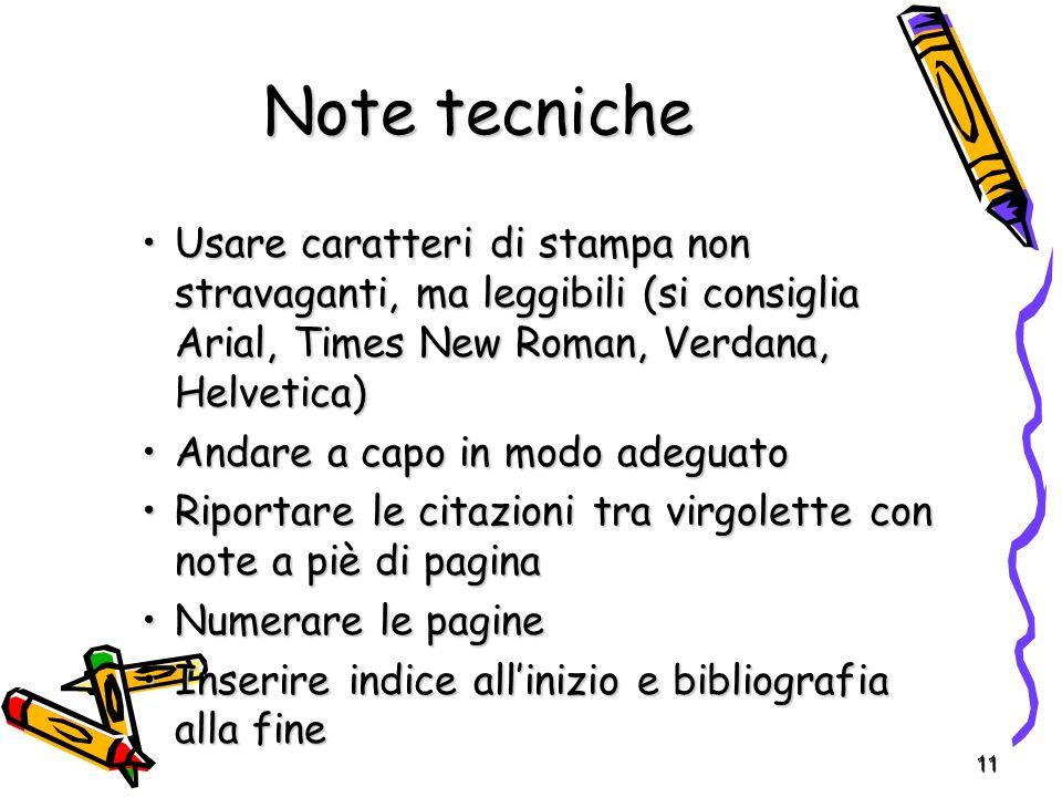 Note tecniche Usare caratteri di stampa non stravaganti, ma leggibili (si consiglia Arial, Times New Roman, Verdana, Helvetica)