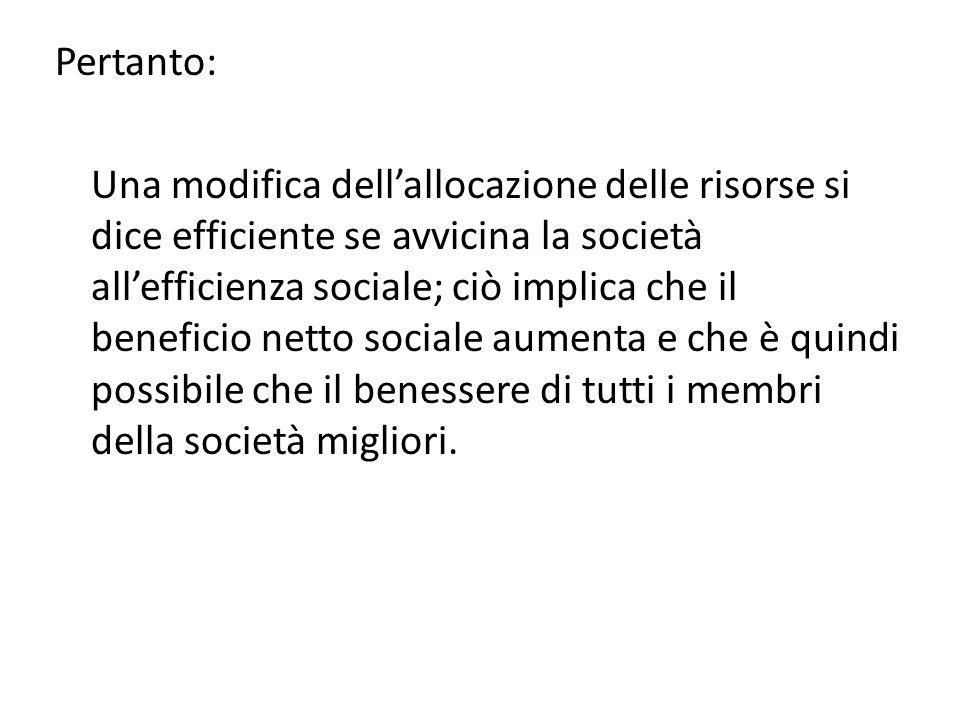 Pertanto: Una modifica dell'allocazione delle risorse si dice efficiente se avvicina la società all'efficienza sociale; ciò implica che il beneficio netto sociale aumenta e che è quindi possibile che il benessere di tutti i membri della società migliori.