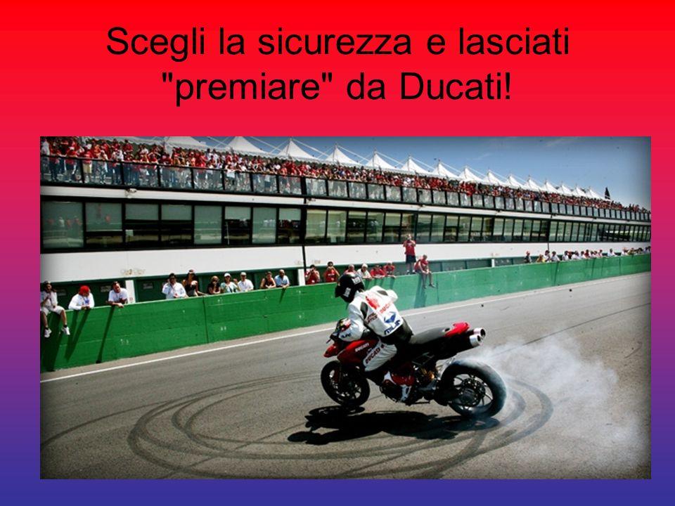 Scegli la sicurezza e lasciati premiare da Ducati!