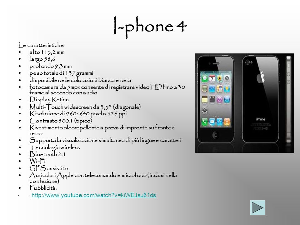 I-phone 4 Le caratteristiche: alto 115,2 mm largo 58,6 profondo 9,3 mm