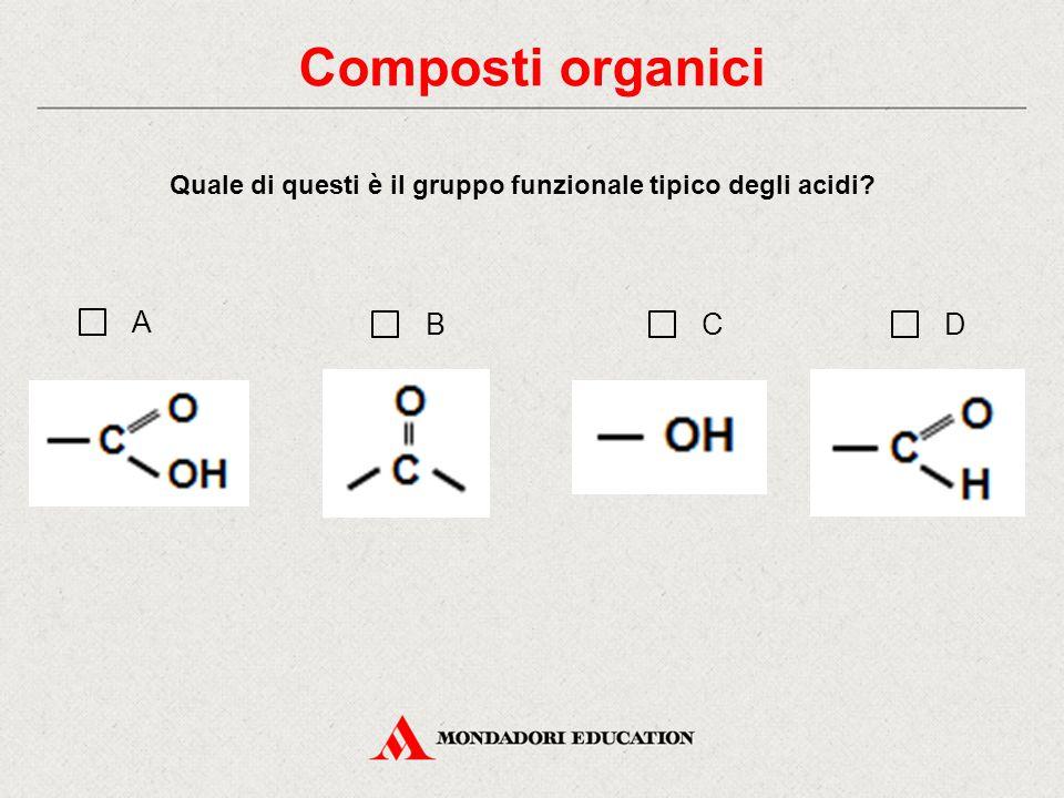 Quale di questi è il gruppo funzionale tipico degli acidi