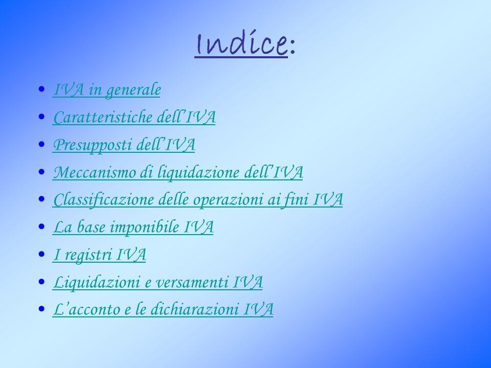 Indice: IVA in generale Caratteristiche dell'IVA Presupposti dell'IVA