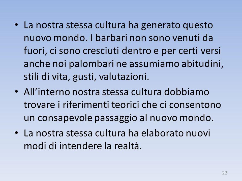 La nostra stessa cultura ha generato questo nuovo mondo