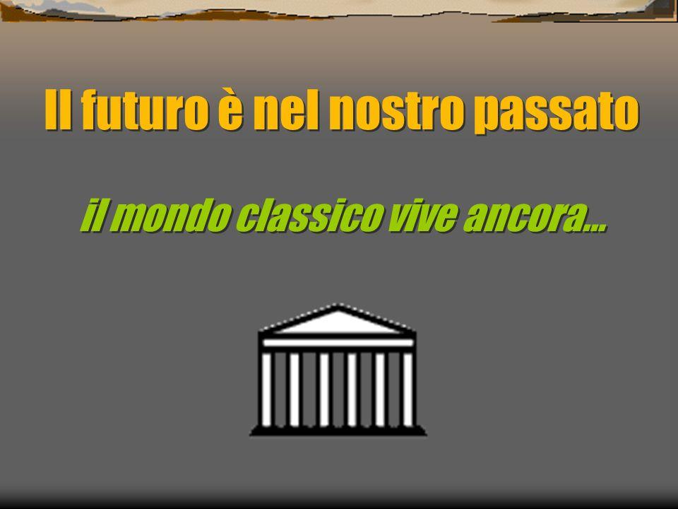 Il futuro è nel nostro passato il mondo classico vive ancora…