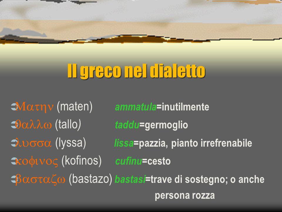 Il greco nel dialetto Mathn (maten) ammatula=inutilmente