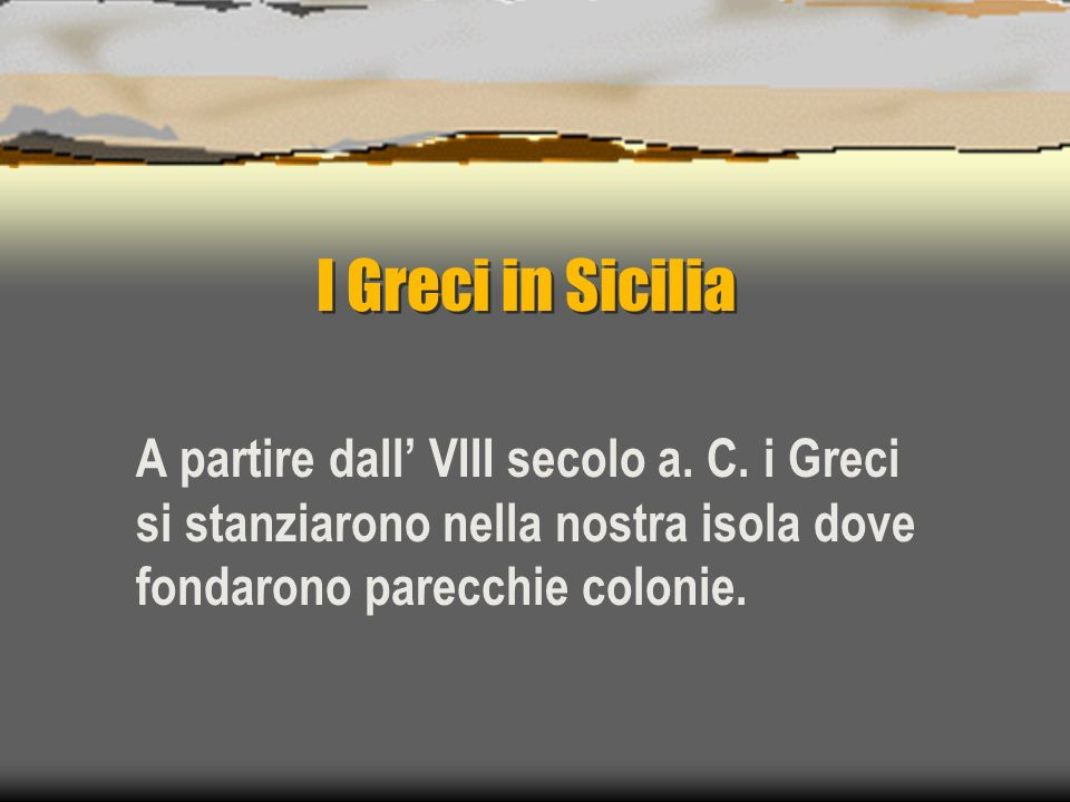 I Greci in Sicilia A partire dall' VIII secolo a. C.