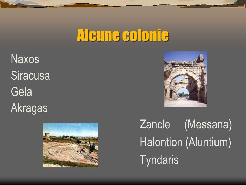 Alcune colonie Naxos Siracusa Gela Akragas Zancle (Messana)