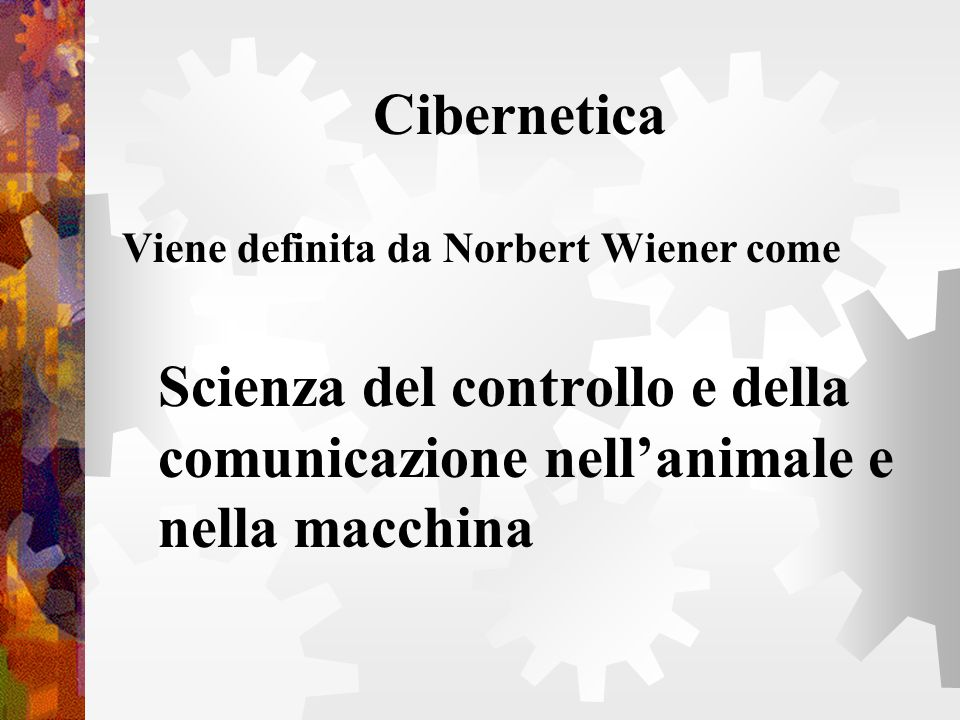 Cibernetica Viene definita da Norbert Wiener come.