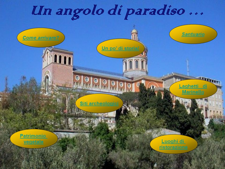 Un angolo di paradiso … Santuario Come arrivare Un po' di storia!