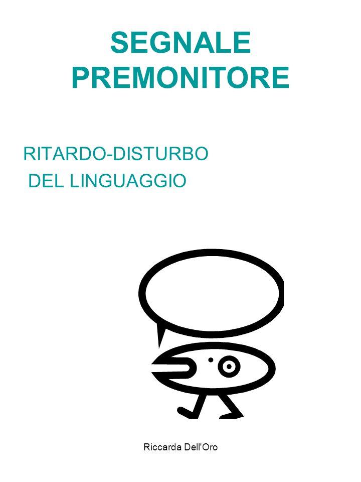 SEGNALE PREMONITORE RITARDO-DISTURBO DEL LINGUAGGIO Riccarda Dell Oro
