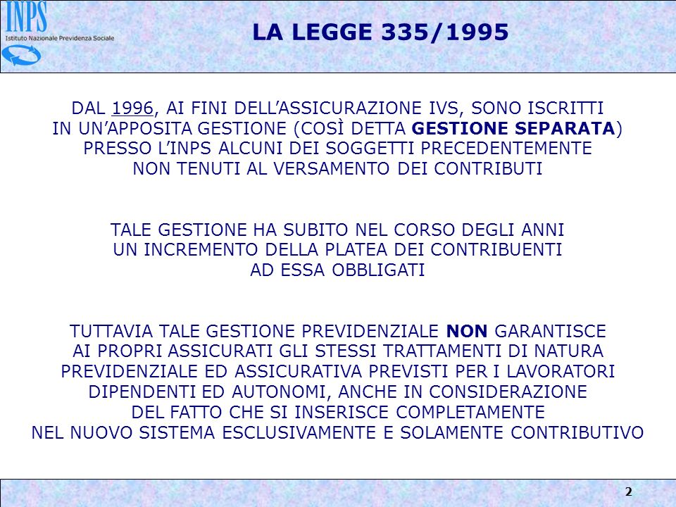 LA LEGGE 335/1995 DAL 1996, AI FINI DELL'ASSICURAZIONE IVS, SONO ISCRITTI.