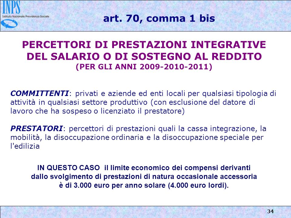 art. 70, comma 1 bis PERCETTORI DI PRESTAZIONI INTEGRATIVE DEL SALARIO O DI SOSTEGNO AL REDDITO. (PER GLI ANNI 2009-2010-2011)