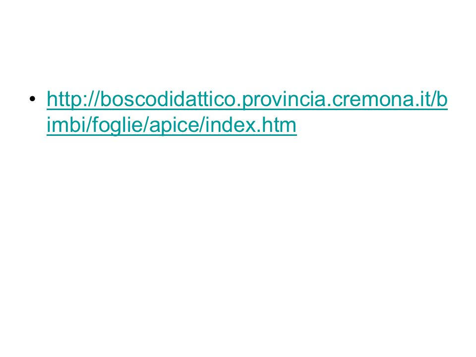 http://boscodidattico. provincia. cremona. it/bimbi/foglie/apice/index