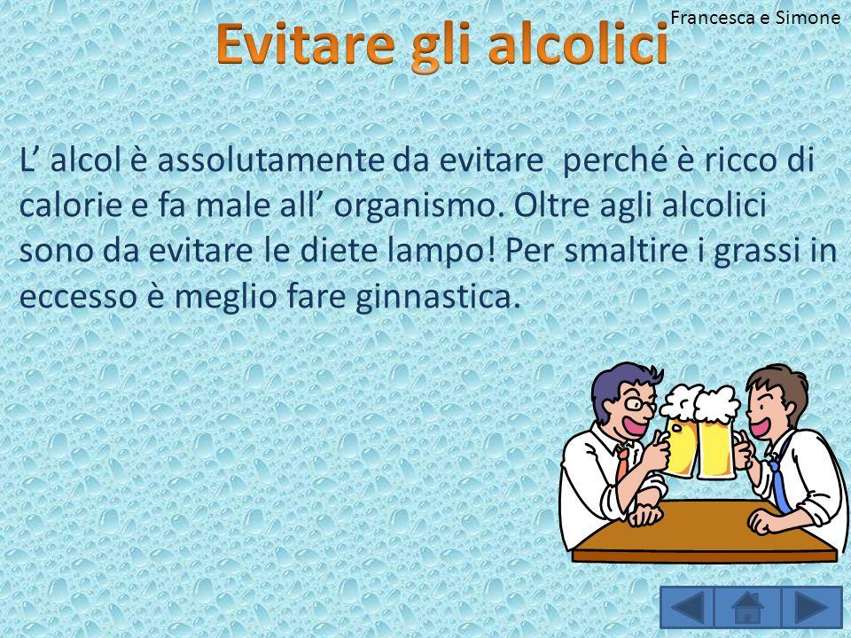 Evitare gli alcolici Francesca e Simone.